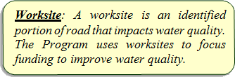 A worksite is an identified portion of road that impacts water quality. The Program uses worksites to focus funding to improve water quality.